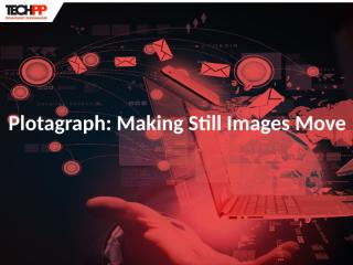 Plotagraph - Making Still Images Move.pptx